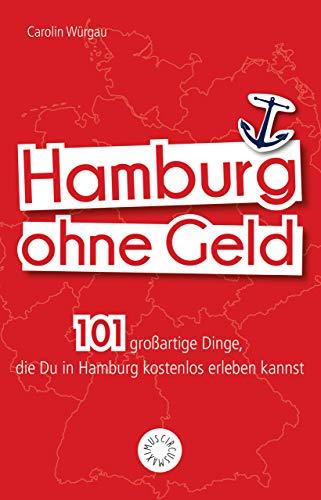 Hamburg ohne Geld: 101 großartige Dinge, die Du in Hamburg kostenlos erleben kannst