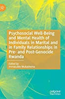 Psychosocial Well-Being and Mental Health of Individuals in Marital and in Family Relationships in Pre- and Post-Genocide Rwanda