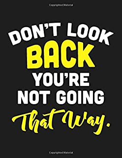 Don't Look Back. You're Not Going That Way: Nifty Large College Ruled Lined Composition Notebook   Funny Inspirational Quotes On Every Page, Journal & ... Note Taking System For School And University