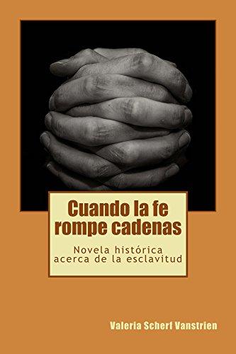 Cuando la fe rompe cadenas: Novela histórica acerca de la esclavitud eBook: Scherf Vanstrien, Valeria: Amazon.es: Tienda Kindle