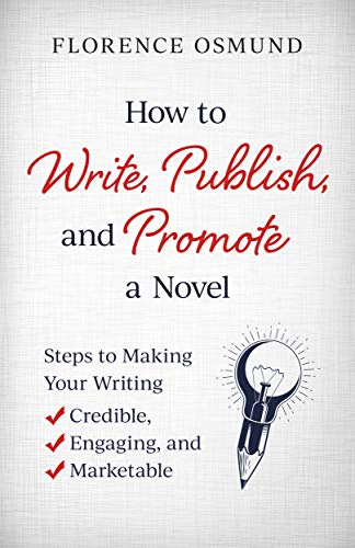 Book: How to Write, Publish, and Promote a Novel - Steps to Making Your Writing Credible, Engaging, and Marketable by Florence Osmund