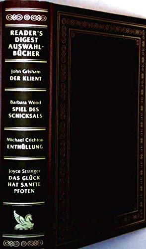Reader`s Digest Auswahlbücher: Der Klient / Spiel des Schicksals / Enthüllung / Das Glück hat sanfte Pfoten