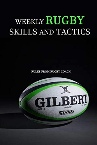 Weekly Rugby Skills and Tactics: Rules from Rugby Coach: Skills, Tactics and Rules Rugby