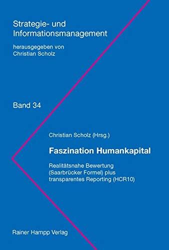Faszination Humankapital: Realitätsnahe Bewertung (Saarbrücker Formel) plus transparentes Reporting (HCR10) (Strategie- und Informationsmanagement)