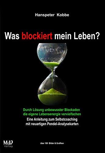 Was blockiert mein Leben?: Durch Lösung unbewusster Blockaden die eigene Lebensenergie vervielfachen. Eine Anleitung zum Selbstcoaching mit neuartigen Pendel-Analysekarten