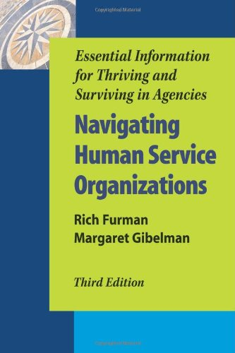 Navigating Human Service Organizations: Essential Information for Thriving and Surviving in Agencies