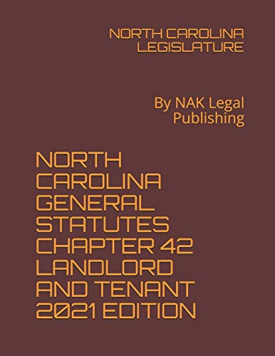 Compare Textbook Prices for NORTH CAROLINA GENERAL STATUTES CHAPTER 42 LANDLORD AND TENANT 2021 EDITION: By NAK Legal Publishing  ISBN 9798734110997 by LEGISLATURE, NORTH CAROLINA