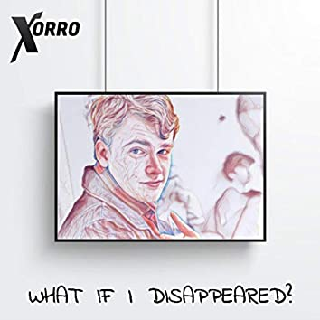 What If I Disappeared?