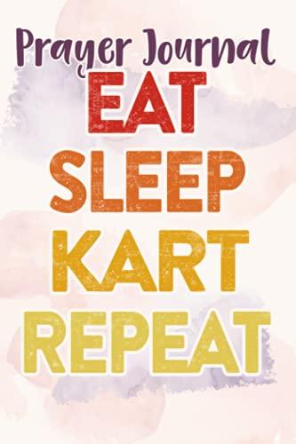 Prayer Journal Funny Eat Sleep Kart Repeat karting go-karts racing driver Graphic: Faith Based Gifts,For Women, Dayspring Journals, Prayerful Planner, Devotional Calendar