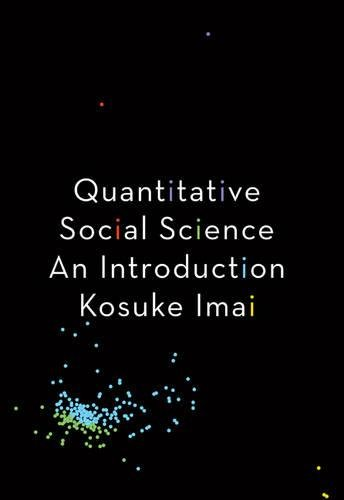 Compare Textbook Prices for Quantitative Social Science: An Introduction Illustrated Edition ISBN 9780691175461 by Imai, Kosuke
