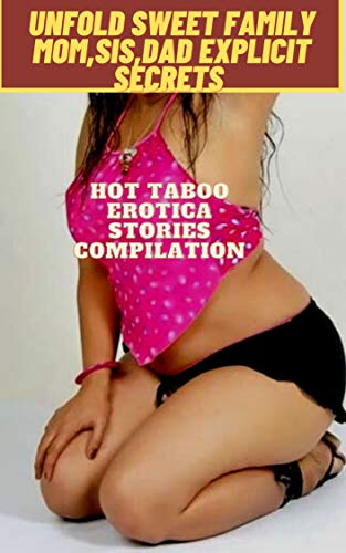 Unfold Sweet Family Mom,Sis,Dad Explicit Secrets : Hot Taboo Erotica Stories Compilation (English Edition)