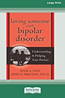 Loving Someone with Bipolar Disorder: Understanding & Helping Your Partner (16pt Large Print Edition)
