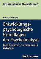 Entwicklungspsychologische Grundlagen Der Psychoanalyse: Band 2: Jugend, Erwachsenwerden Und Altern (Psychoanalyse Im 21. Jahrhundert)