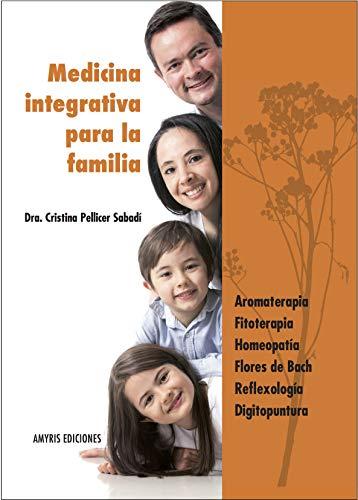 Medicina integrativa para la familia. Aromaterapia, Fitoterapia, Homeopatía, Flores de Bach, Reflexología, Digitopuntura - 9782875520388 (Los singulares)