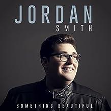 Something Beautiful by Jordan Smith (2016-05-04)