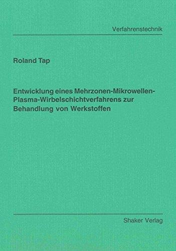 Entwicklung eines Mehrzonen-Mikrowellen-Plasma-Wirbelschichtverfahrens zur Behandlung von Werkstoffen (Berichte aus der Verfahrenstechnik)