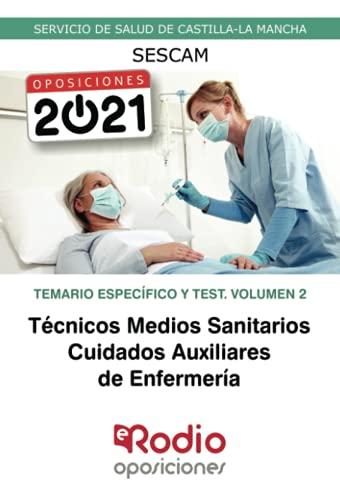 Técnicos Medios Sanitarios. Cuidados Auxiliares de Enfermería. Temario Específico y Test. Volumen 2: Servicio de Salud de Castilla-La Mancha (SESCAM)