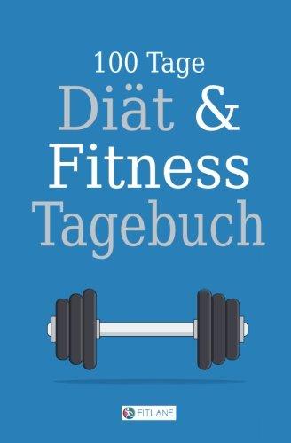 FitLane 100 Tage Diät und Fitness Tagebuch: Ein Abnehmtagebuch zum Ausfüllen