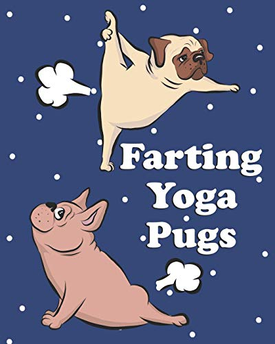 Farting Yoga Pugs: Funny Farting Pug and Farting French Bulldog Doing Yoga Exercise Blank Bullet Dot Grid Journal for Writing and Drawing