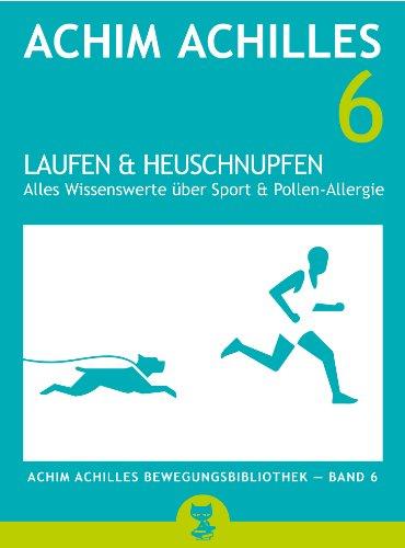 Laufen und Heuschnupfen - Wissenswertes über Sport und Pollen-Allergie: (Achim Achilles Bewegungsbibliothek - Band 6)