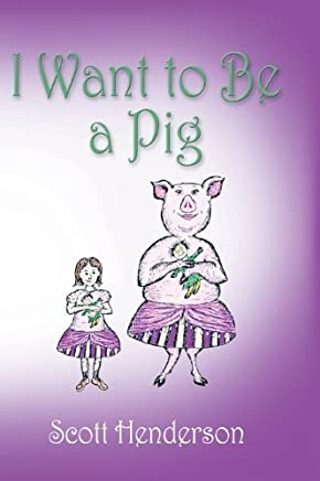 I Want to Be a Pig by Henderson, Scott (2013) Hardcover