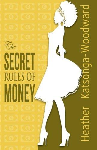 The SECRET Rules Of MONEY by Heather Katsonga-Woodward (2013-11-20)