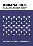 Indianapolis DIY City Guide and Travel Journal: City Notebook for Indianapolis, Indiana