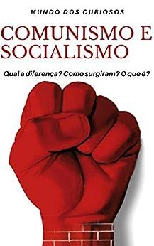 Comunismo e Socialismo: Entenda de uma Vez por Todas por [Editora Mundo dos Curiosos]