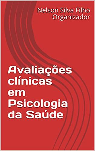Avaliações clínicas em Psicologia da Saúde (Portuguese Edition)