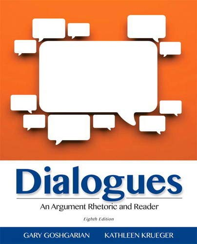 Compare Textbook Prices for Dialogues: An Argument Rhetoric and Reader 8 Edition ISBN 9780321925534 by Goshgarian, Gary,Krueger, Kathleen