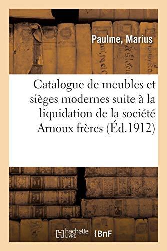Catalogue de meubles et sièges modernes, buffets, armoires, tables, lits, céramiques: bronzes d'art et d'ameublement suite à la liquidation de la société Arnoux frères