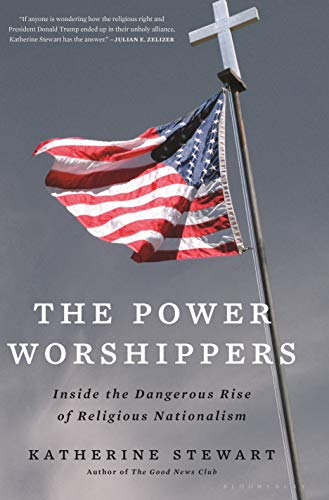 Image of The Power Worshippers: Inside the Dangerous Rise of Religious Nationalism