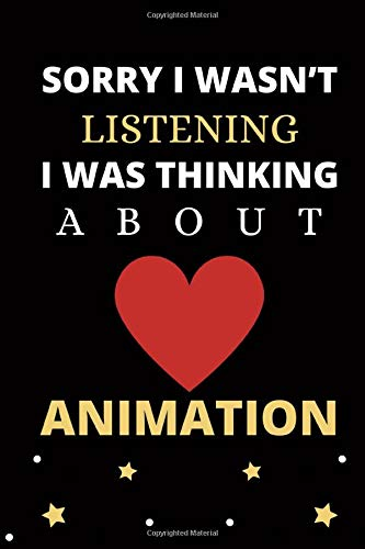 Sorry I wasn't listening I was thinking about Animation: Blank Lined Animation Diary Notebook, perfect gift for all Animation fans and Animation lovers