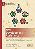 New Development Assistance: Emerging Economies and the New Landscape of Development Assistance (Governing China in the 21st Century)