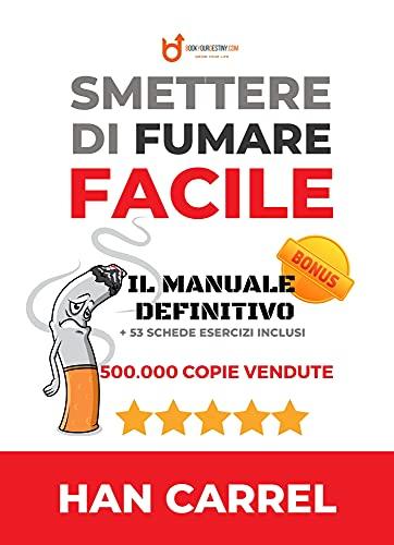 SMETTERE DI FUMARE Facile : Il Metodo Definitivo per smettere di fumare in modo semplice, duraturo ed efficace. [ITA] (Come Smettere di Fumare Vol. 1)