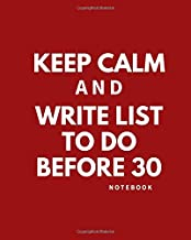 Keep calm and write list to do before 30 notebook: Things to write check list (pages 120, size 8x10 in) perfect journal for woman mens to write ... by yourself complete simple. Write goals