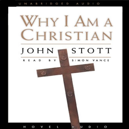 Why I Am A Christian                   By:                                                                                                                                 John Stott                               Narrated by:                                                                                                                                 Simon Vance                      Length: 3 hrs and 11 mins     50 ratings     Overall 4.6