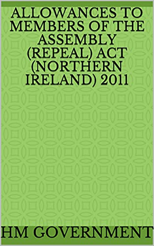 Allowances to Members of the Assembly (Repeal) Act (Northern Ireland) 2011 (English Edition)