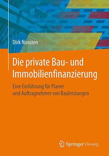Die private Bau- und Immobilienfinanzierung: Eine Einführung für Planer und Anbieter von Bauleistungen