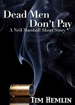 Dead Men Don't Pay: A Neil Marshall short story (The Neil Marshall Mysteries) by [Tim Hemlin]
