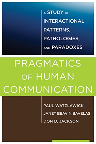 Pragmatics of Human Communication: A Study of Interactional Patterns, Pathologies and Paradoxes (English Edition)