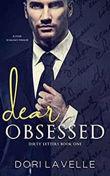 Dear Obsessed: A dark romance thriller (Dirty Letters Book 1) by [Dori Lavelle]