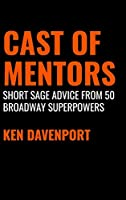 Cast of Mentors: Short Sage Advice from 50 Broadway Superpowers