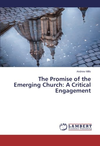 The Promise of the Emerging Church: A Critical Engagement