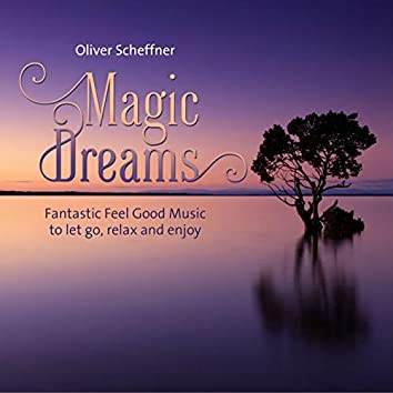 Magic Dreams (Fantastic Feel Good Music to let go, relax and enjoy)