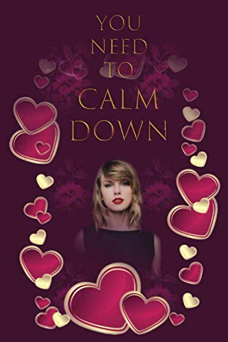 You need to calm down: Unofficial Taylor Swift Colored Girly Weekly Planner for one year 2021 specially designed to meet your goals around 12 months: 6 x 9 with a quote, notes area and to do's list