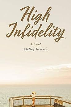 High Infidelity: A Novel by Shelley Davidow by [Shelley Davidow]