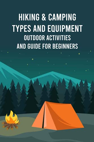 Hiking & Camping Types and Equipment: Outdoor Activities and Guide for Beginners: Gifts for Father