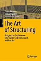 The Art of Structuring: Bridging the Gap Between Information Systems Research and Practice