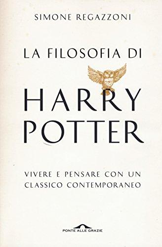 La filosofia di Harry Potter. Vivere e pensare con un classico contemporaneo